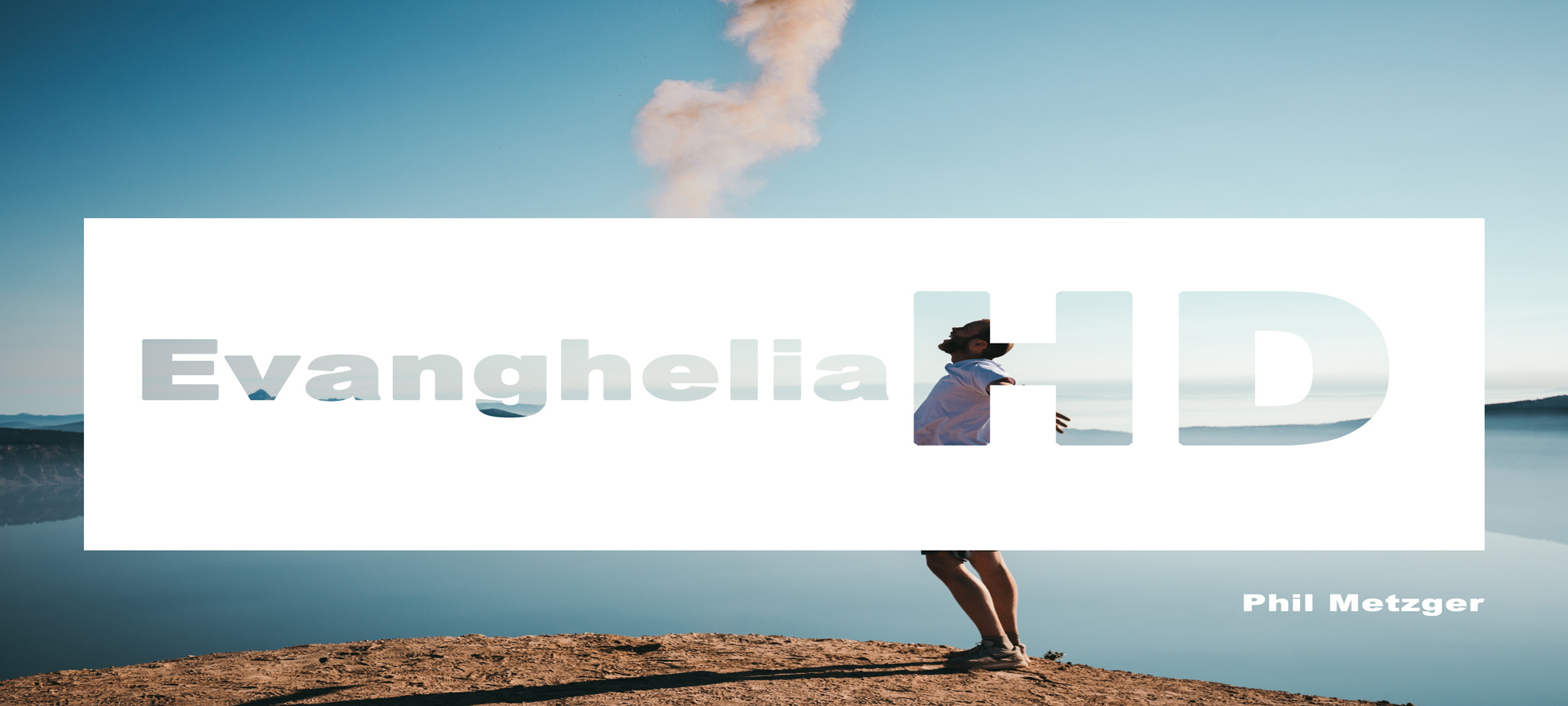 Phil Metzger Evanghelia HD save for web
