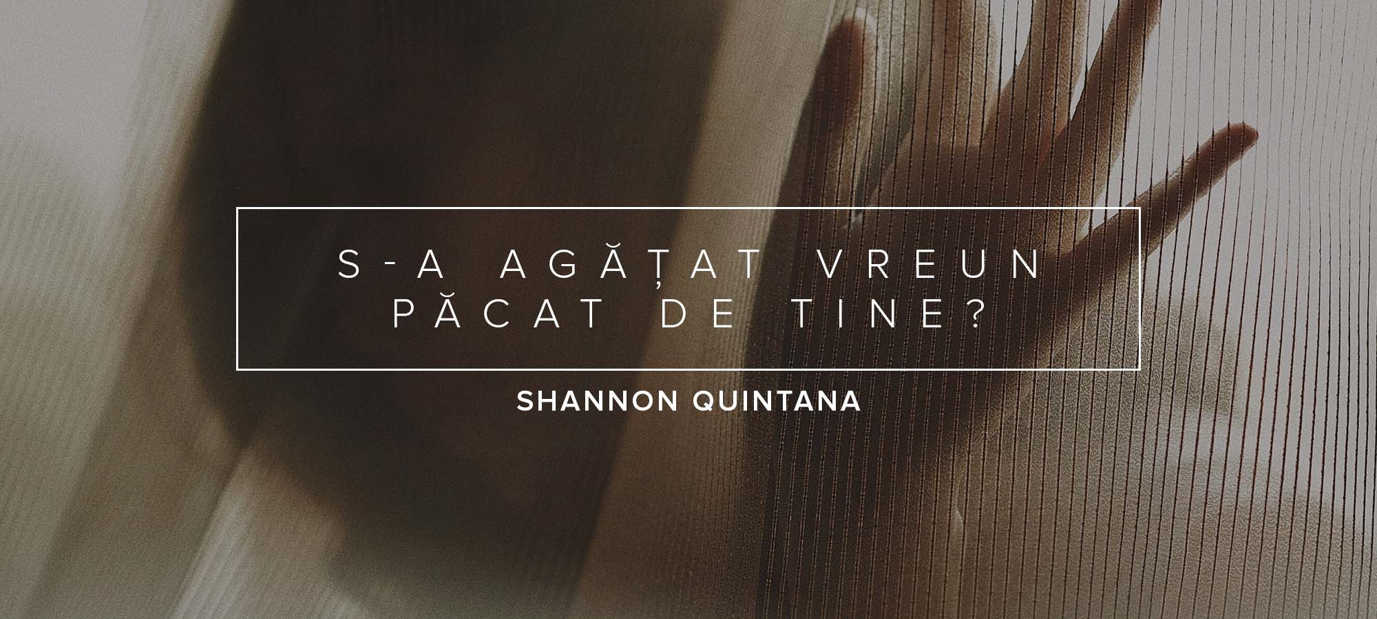 Shannon Quintana Has a Piece of Sin Latched Onto You